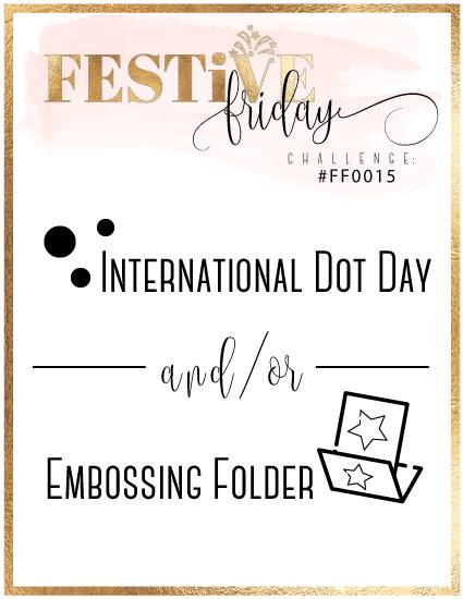 #festivefridaychallenge, #FF0015, StampinUp, International Dot Day, Embossing Folder